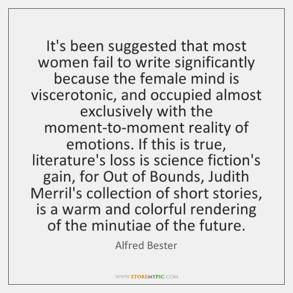 It's been suggested that most women fail to write significantly because the ...