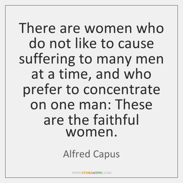 There are women who do not like to cause suffering to many ...