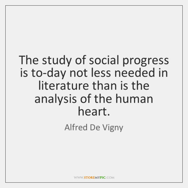 The study of social progress is to-day not less needed in literature ...