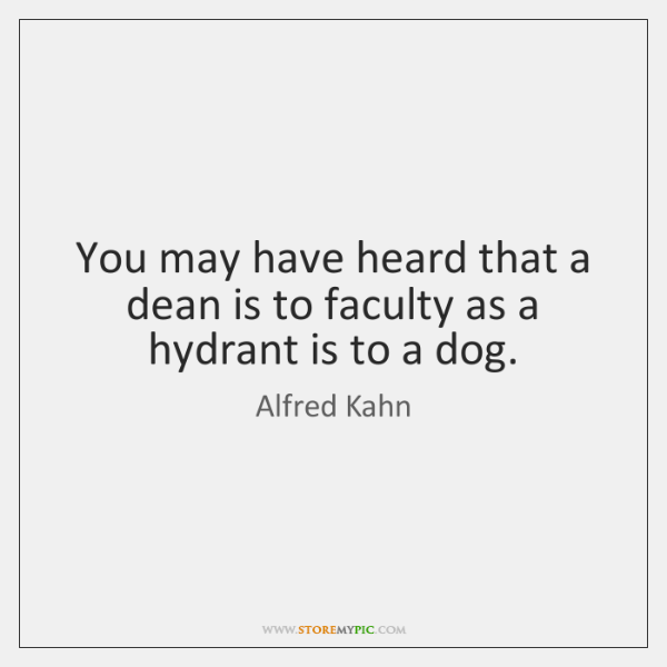 You may have heard that a dean is to faculty as a ...