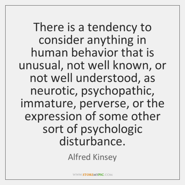 There is a tendency to consider anything in human behavior that is ...