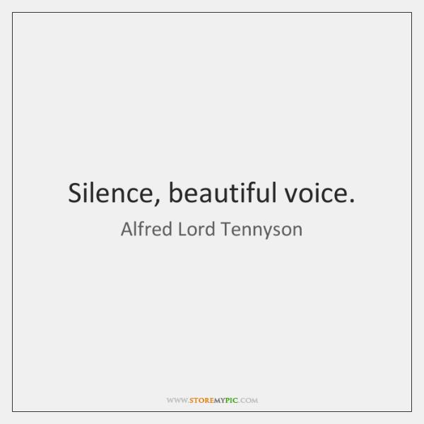 Silence, beautiful voice.