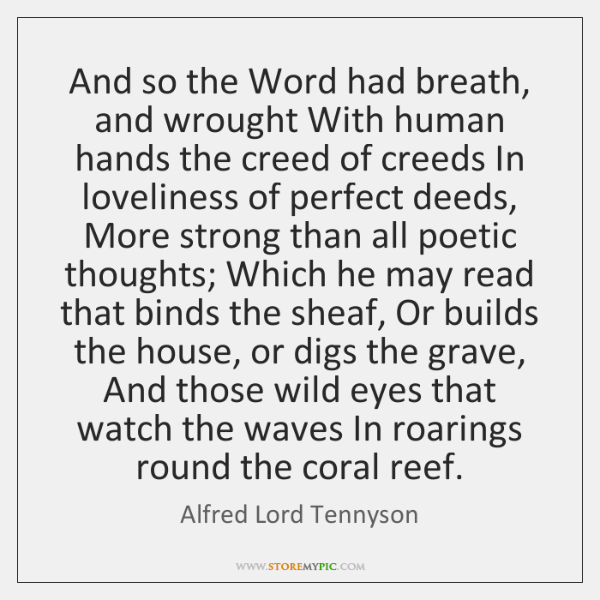 And so the Word had breath, and wrought With human hands the ...