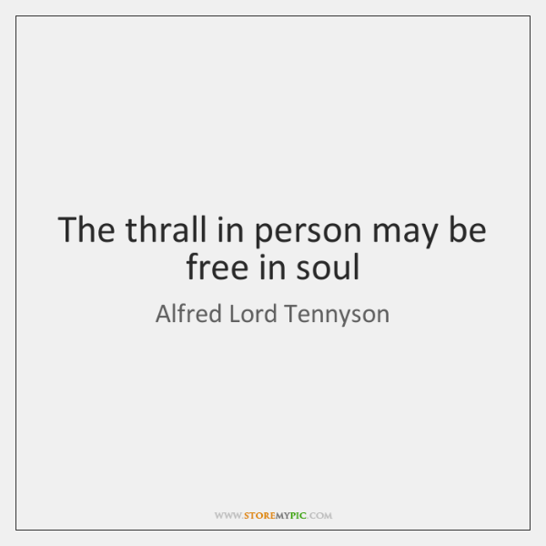 The thrall in person may be free in soul