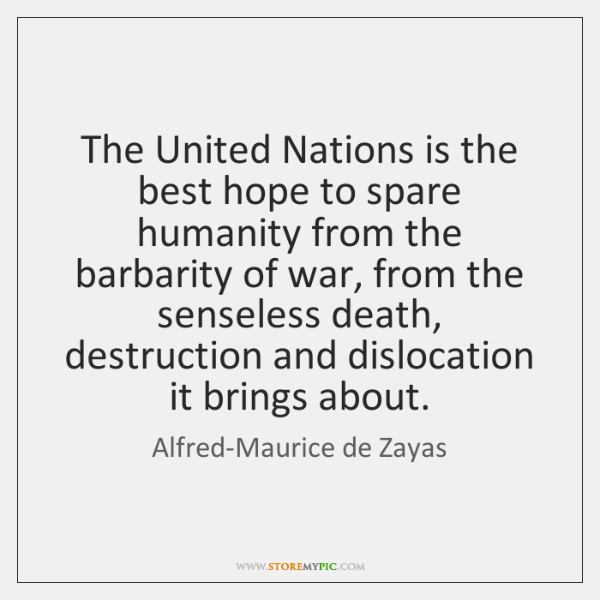 The United Nations is the best hope to spare humanity from the ...