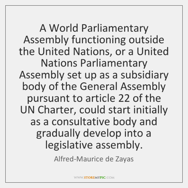 A World Parliamentary Assembly functioning outside the United Nations, or a United ...
