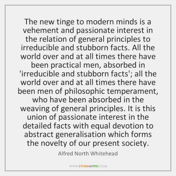 The new tinge to modern minds is a vehement and passionate interest ...