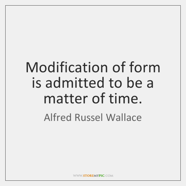 Modification of form is admitted to be a matter of time.