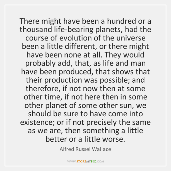 There might have been a hundred or a thousand life-bearing planets, had ...