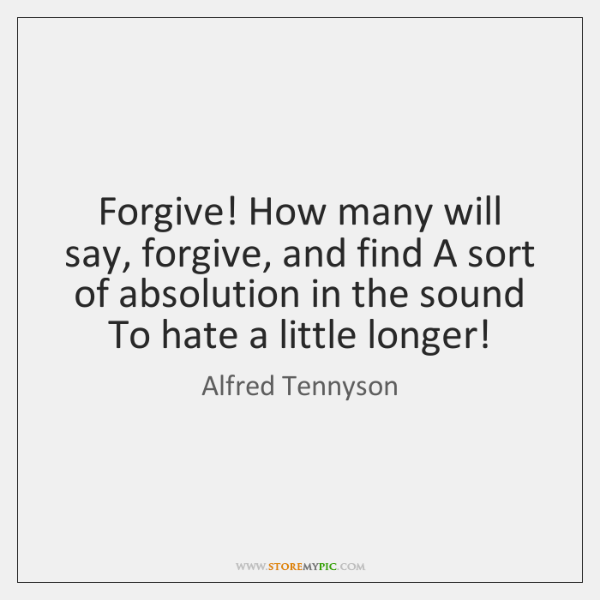 Forgive! How many will say, forgive, and find A sort of absolution ...