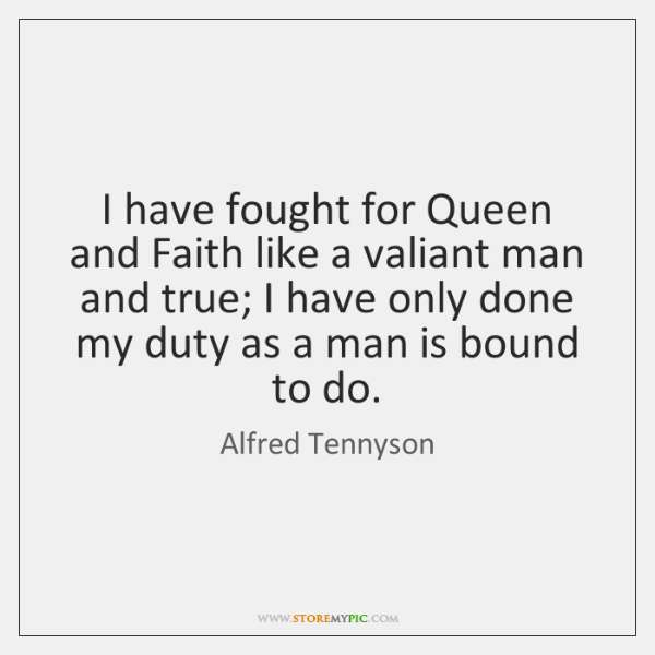 I have fought for Queen and Faith like a valiant man and ...