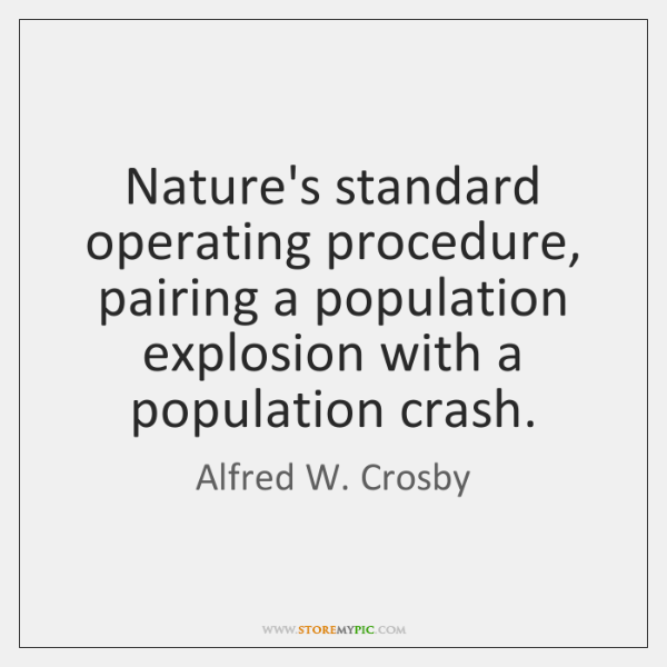 Nature's standard operating procedure, pairing a population explosion with a population crash.