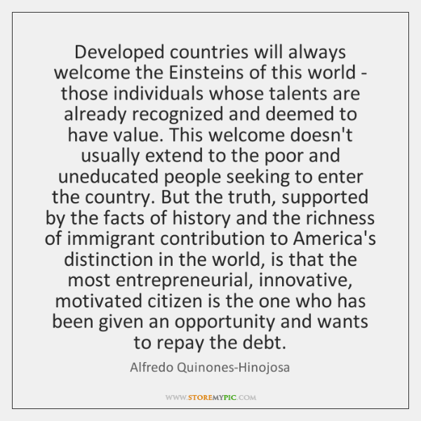 Developed countries will always welcome the Einsteins of this world - those ...