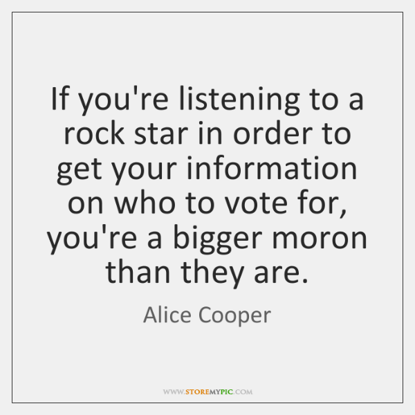 If you're listening to a rock star in order to get your ...