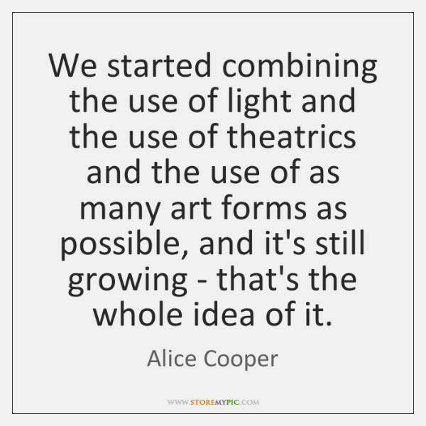 We started combining the use of light and the use of theatrics ...