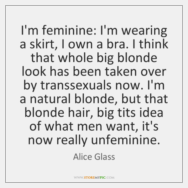 I'm feminine: I'm wearing a skirt, I own a bra. I think ...