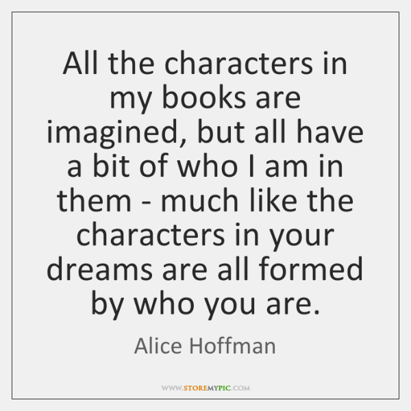 All the characters in my books are imagined, but all have a ...