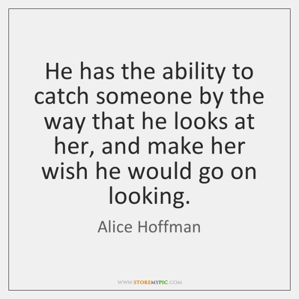 He has the ability to catch someone by the way that he ...