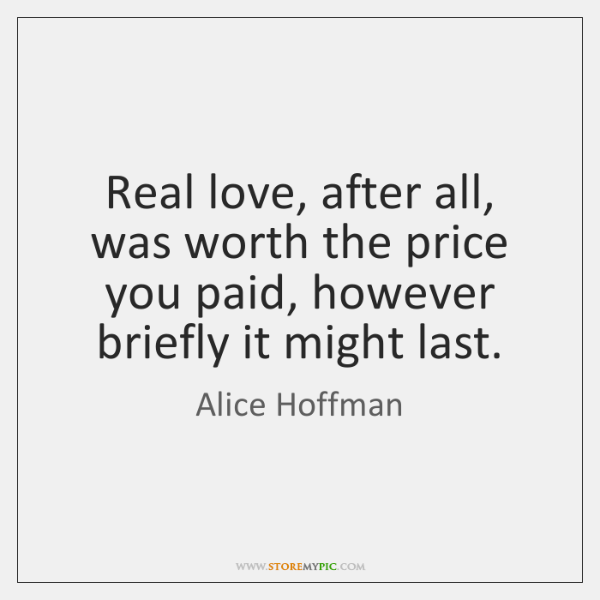 Real love, after all, was worth the price you paid, however briefly ...