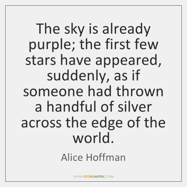 The sky is already purple; the first few stars have appeared, suddenly, ...