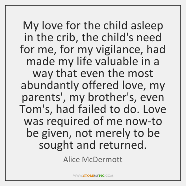 My love for the child asleep in the crib, the child's need ...