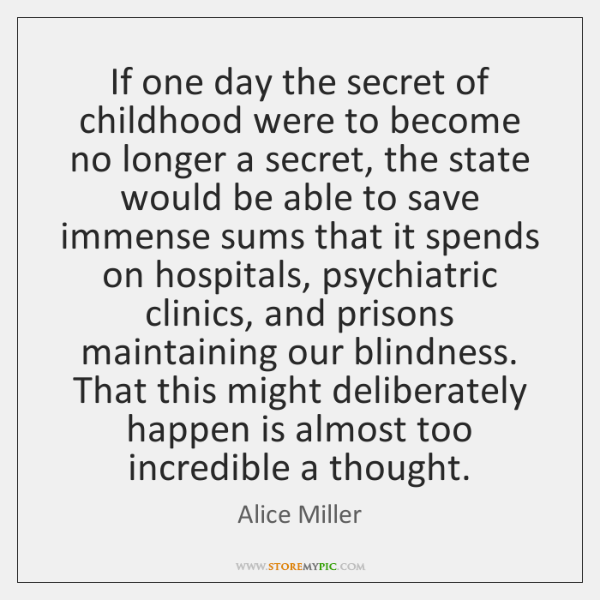 If one day the secret of childhood were to become no longer ...