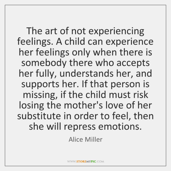 The art of not experiencing feelings. A child can experience her feelings ...