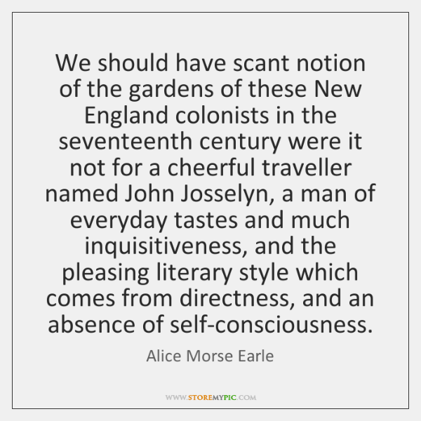 We should have scant notion of the gardens of these New England ...