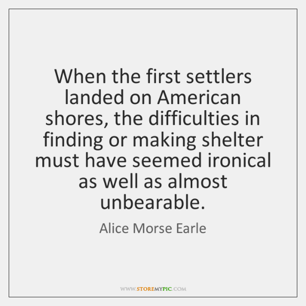 When the first settlers landed on American shores, the difficulties in finding ...