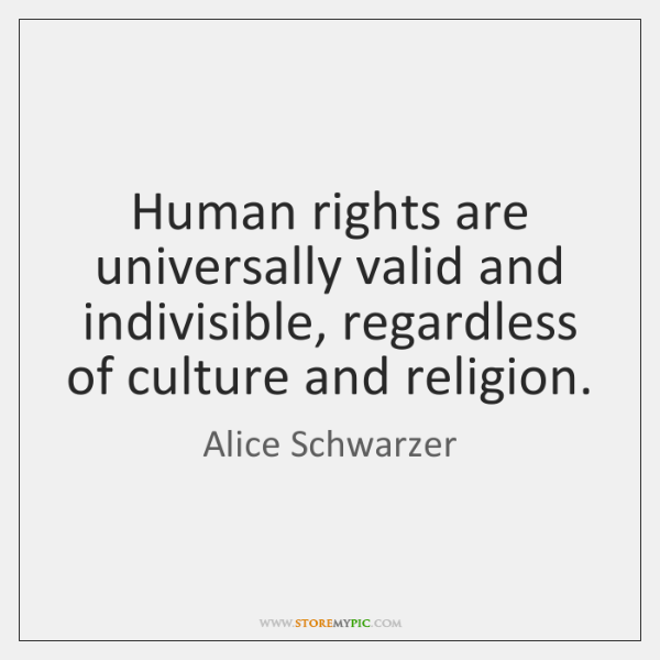 Human rights are universally valid and indivisible, regardless of culture and religion.