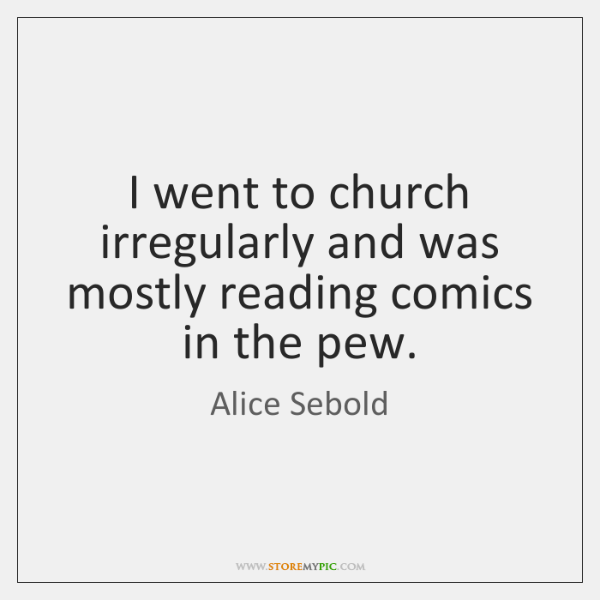 I went to church irregularly and was mostly reading comics in the ...