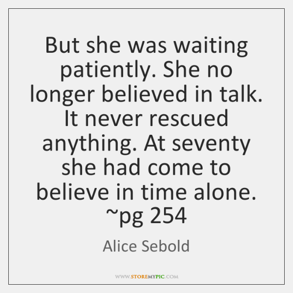 But she was waiting patiently. She no longer believed in talk. It ...