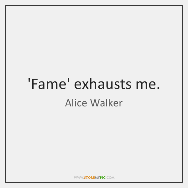 'Fame' exhausts me.