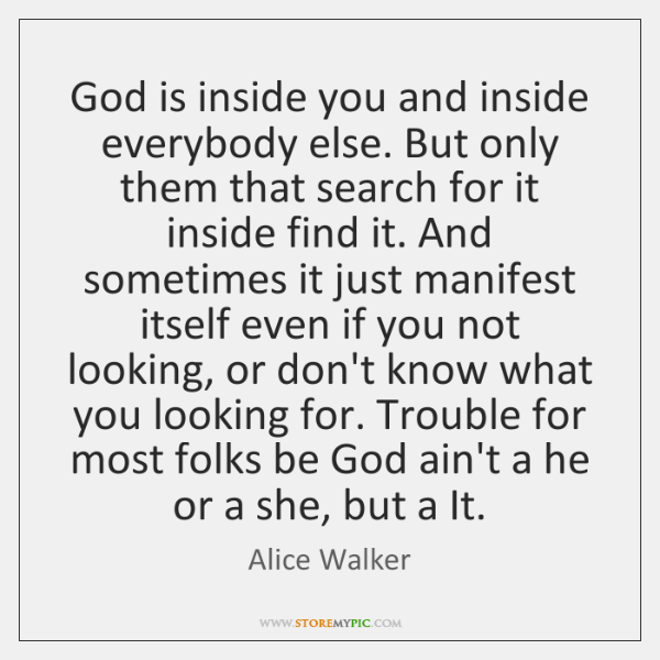 God is inside you and inside everybody else. But only them that ...