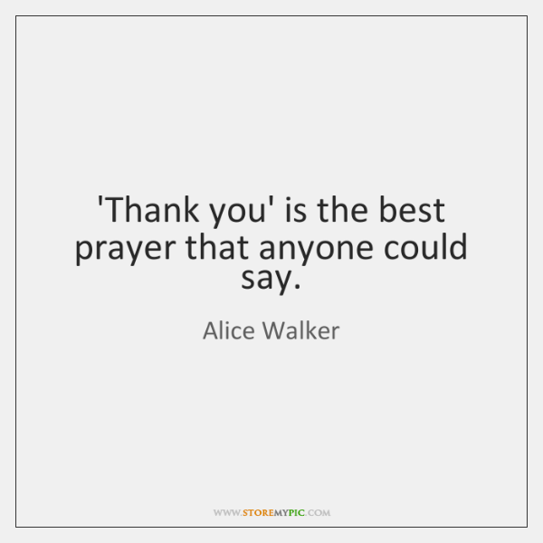 'Thank you' is the best prayer that anyone could say.