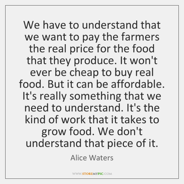 We have to understand that we want to pay the farmers the ...