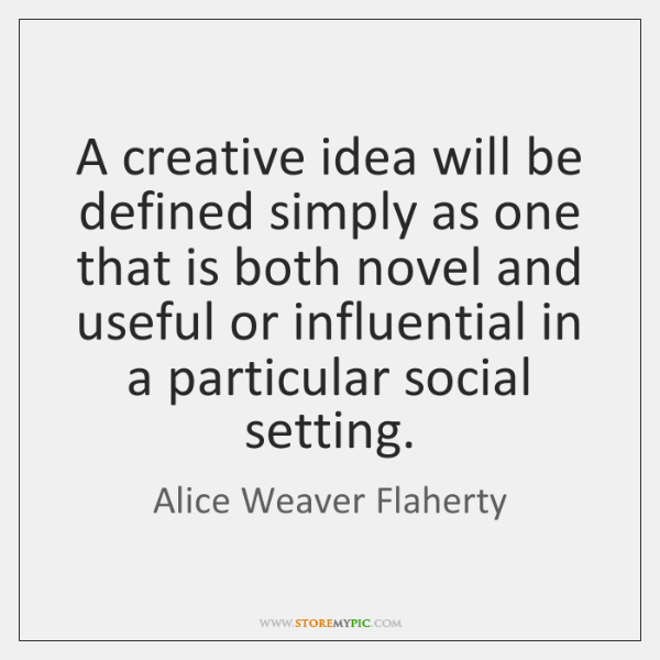 A creative idea will be defined simply as one that is both ...