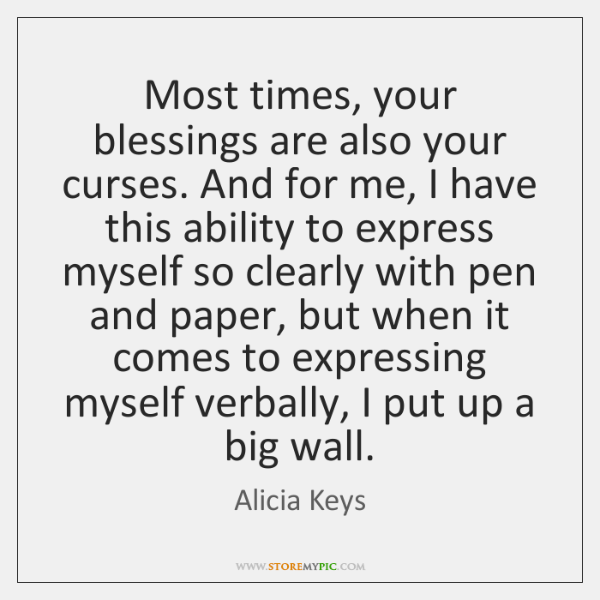 Most times, your blessings are also your curses. And for me, I ...