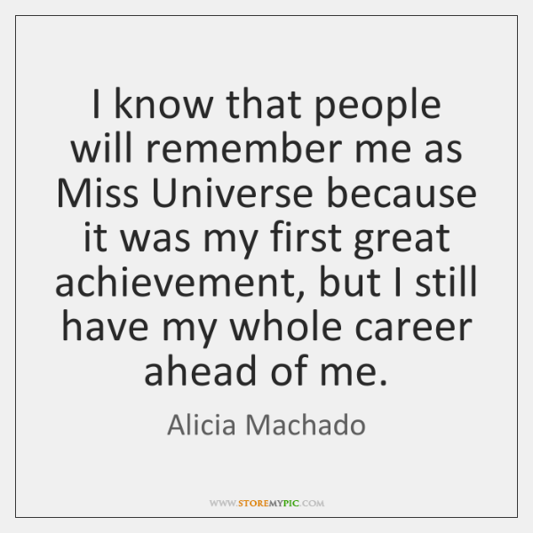 I know that people will remember me as Miss Universe because it ...