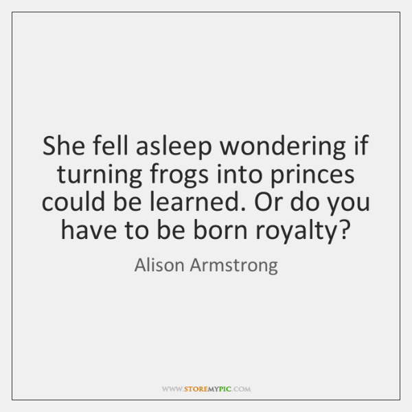 She fell asleep wondering if turning frogs into princes could be learned. ...