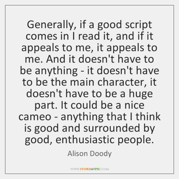 Generally, if a good script comes in I read it, and if ...