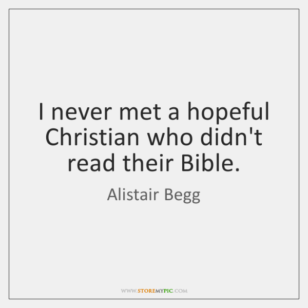 I never met a hopeful Christian who didn't read their Bible.
