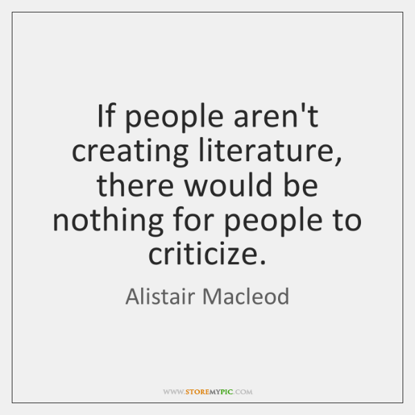 If people aren't creating literature, there would be nothing for people to ...