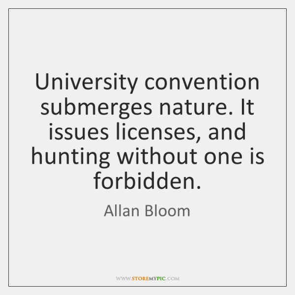 University convention submerges nature. It issues licenses, and hunting without one is ...