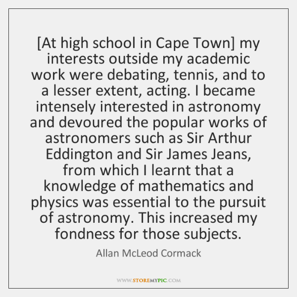[At high school in Cape Town] my interests outside my academic work ...