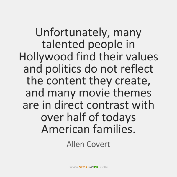 Unfortunately, many talented people in Hollywood find their values and politics do ...