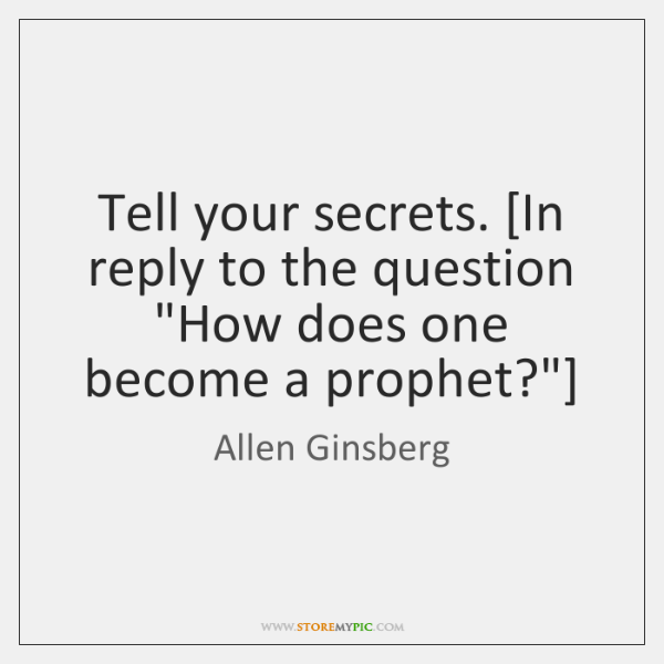 """Tell your secrets. [In reply to the question """"How does one become ..."""