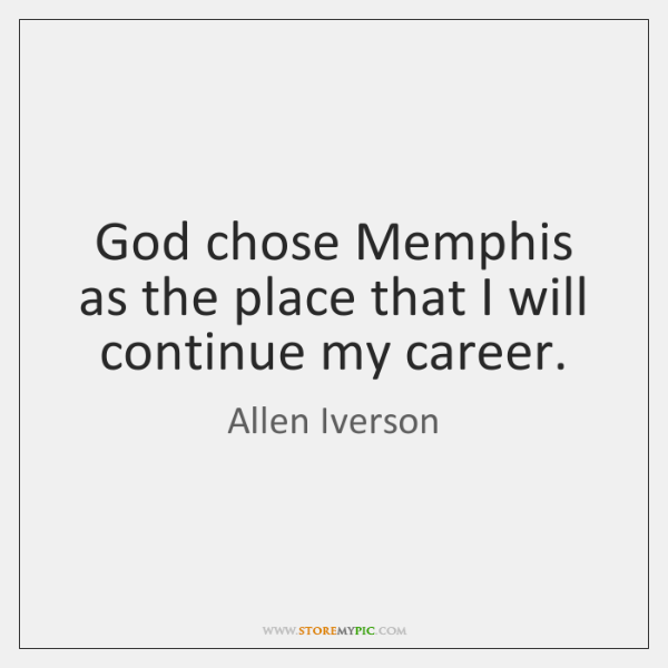 God chose Memphis as the place that I will continue my career.