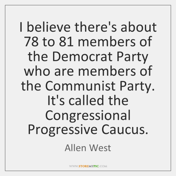 I believe there's about 78 to 81 members of the Democrat Party who are ...
