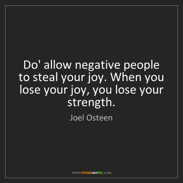 Joel Osteen: Do' allow negative people to steal your joy. When you...